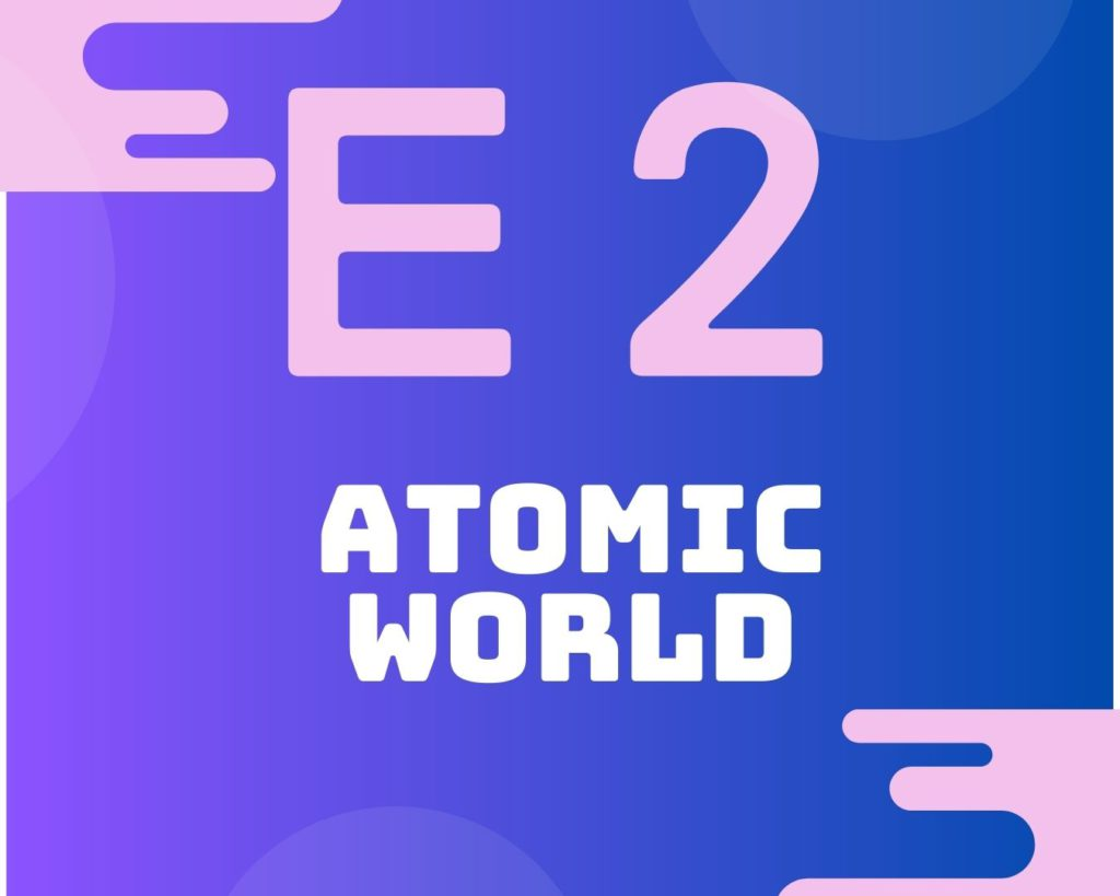 E2 Atomic World